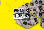 What is Tumblr? Everything You Wanted to Know