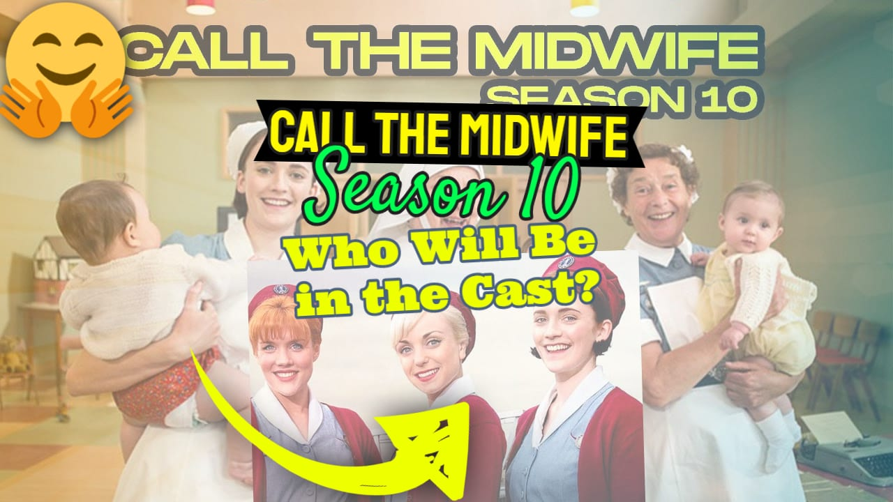 Call The Midwife Season 10? Who Will Be in the Cast and Other Questions