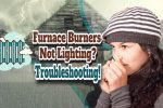 Furnace Burners Not Lighting? – Troubleshoot These Cures and Get Warm!