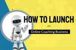 How to Launch an Online Coaching Business