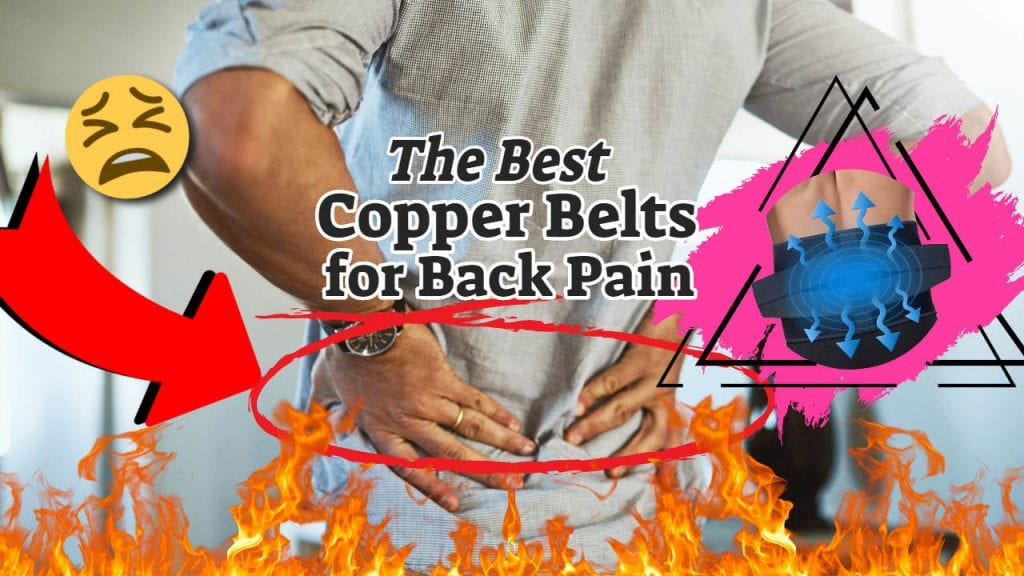 The Best Copper Belt for Back Pain – Back Pain Be Gone!
