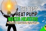 The Best Heat Pump Water Heaters – Planet and Money Saving Hybrid Heat Exchangers