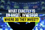 What Exactly Is An Angel Investor and Where Do They Invest?