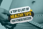 A Top 10 List of Healthy Tips for Fitness Success
