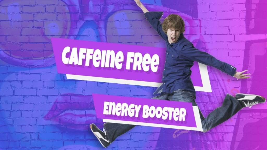 Caffeine Free Energy Drinks – No Caffeine Boosters Allowed!