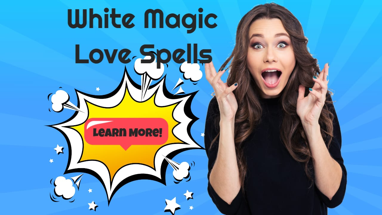White Magic Love Spells – How They Work Best
