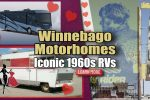 Winnebago Motorhomes – Iconic 1960s RVs Loved By Road Culture America
