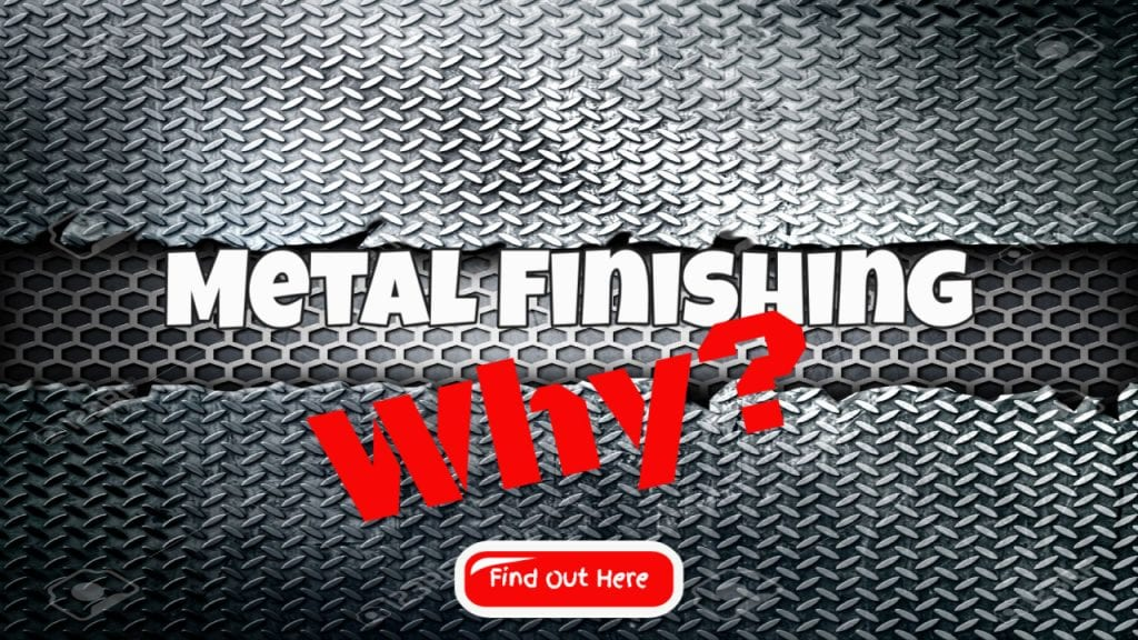 Metal Finishing – Why Are Finishes Applied To Metal?