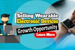 Selling Wearable Electronic Devices Is A Growth Opportunity for eCommerce Businesses