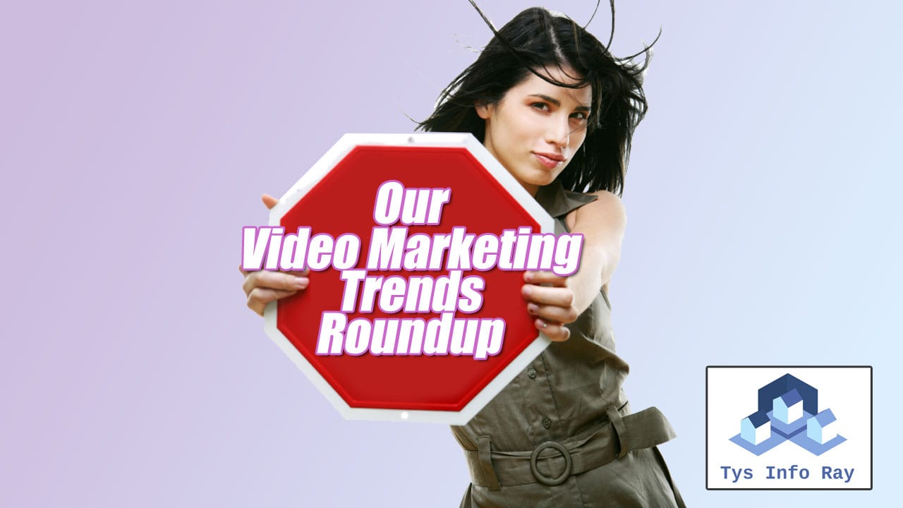 Our Video Marketing Trends Roundup