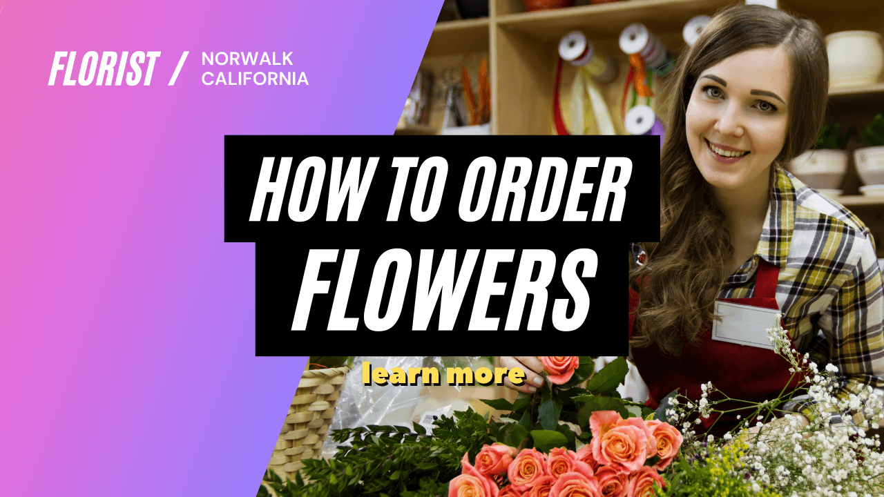 how to order flowers from florist in Norwalk, CA