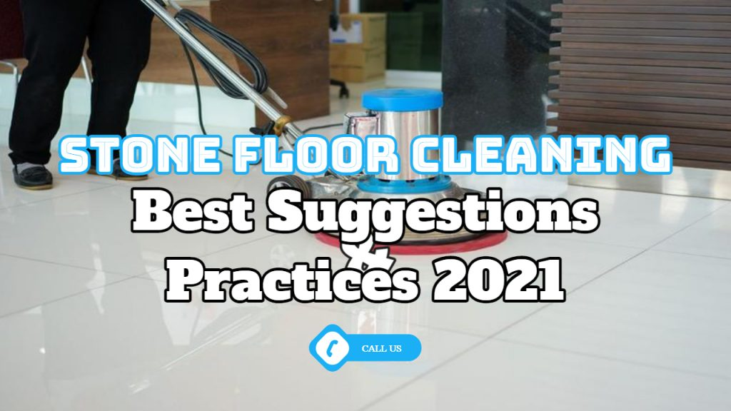 Stone Floor Cleaning – Best Suggestions And Practices 2021