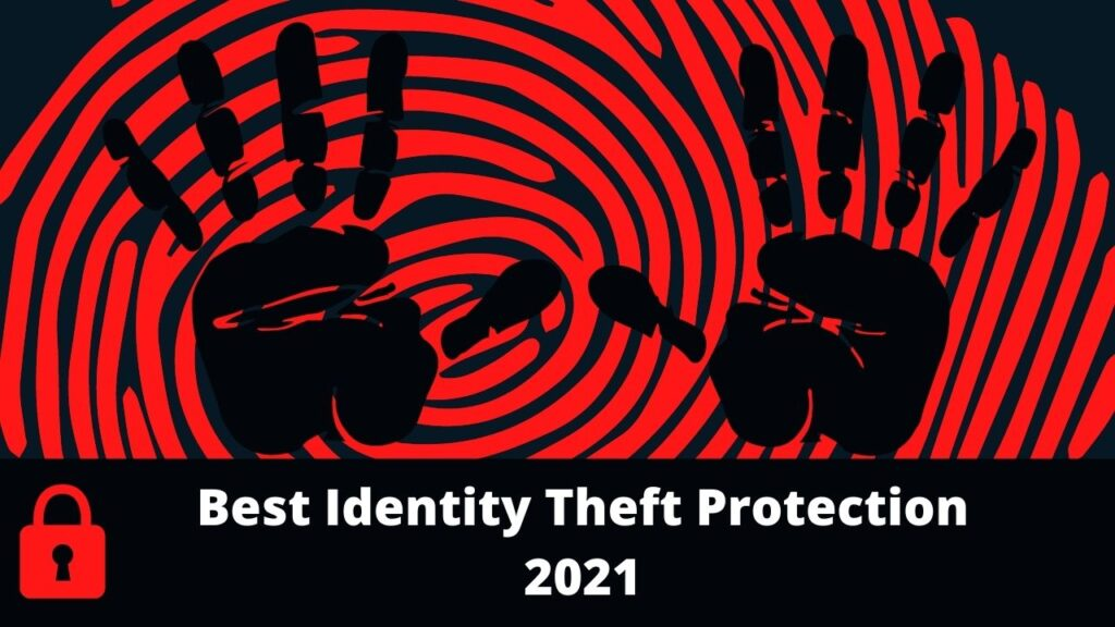 Best Identity Theft Protection 2021-Stop Identity Theft Now