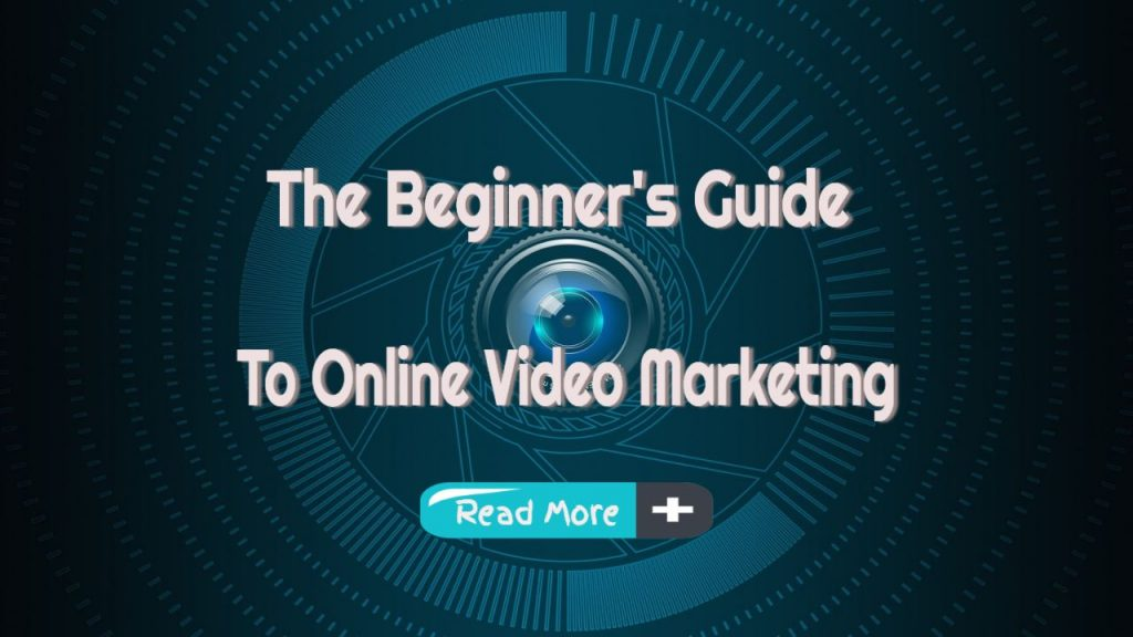 Online Video Marketing – A Beginners Guide To Content Marketing