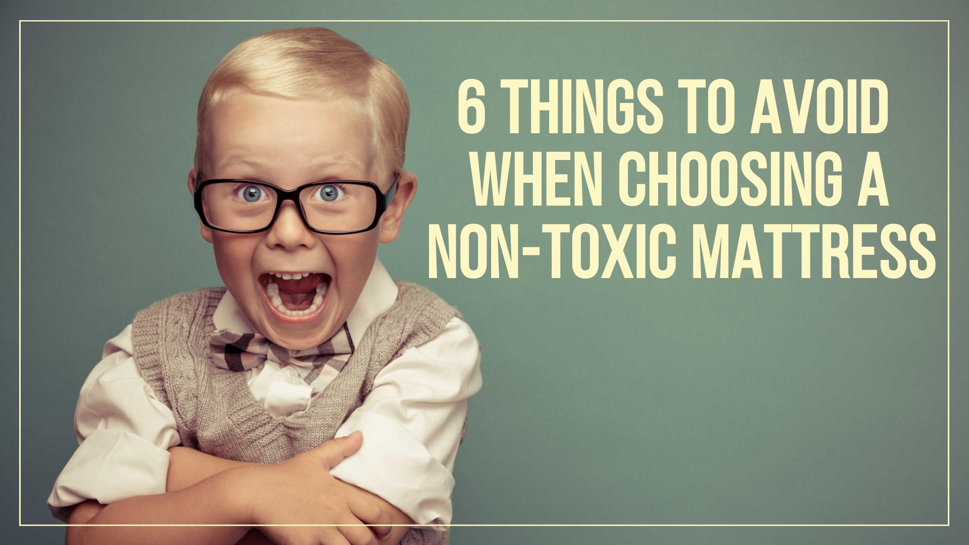 6 Things to Avoid when Choosing a Non-Toxic Mattress