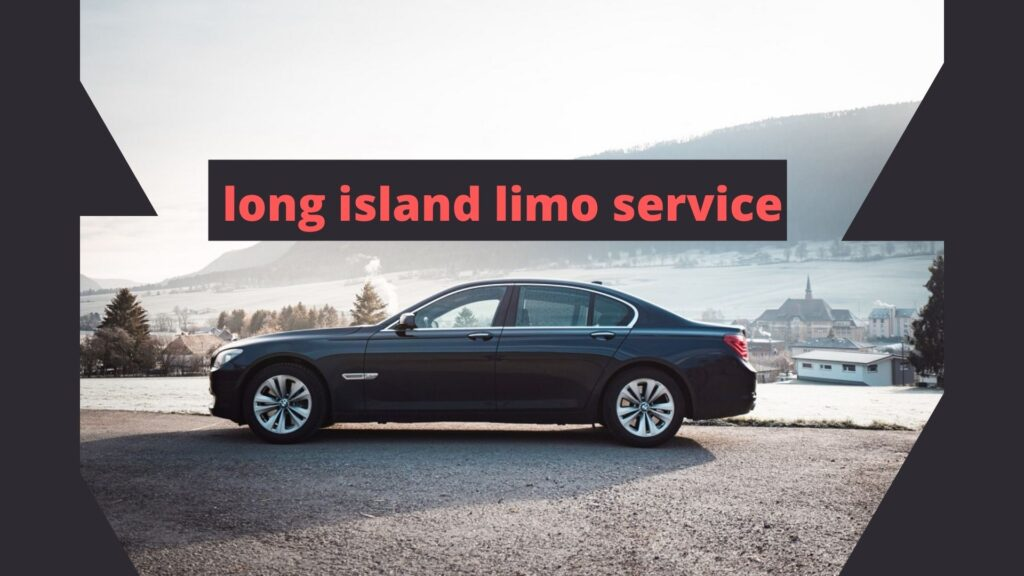 Long Island Limo Service – Long Island's Best Limousine Service